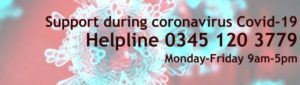 Support during coronavirus COVID-19 helpline: 0345 120 3779